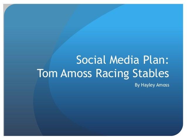 Social Media Plan: Tom Amoss Racing Stables By Hayley Amoss