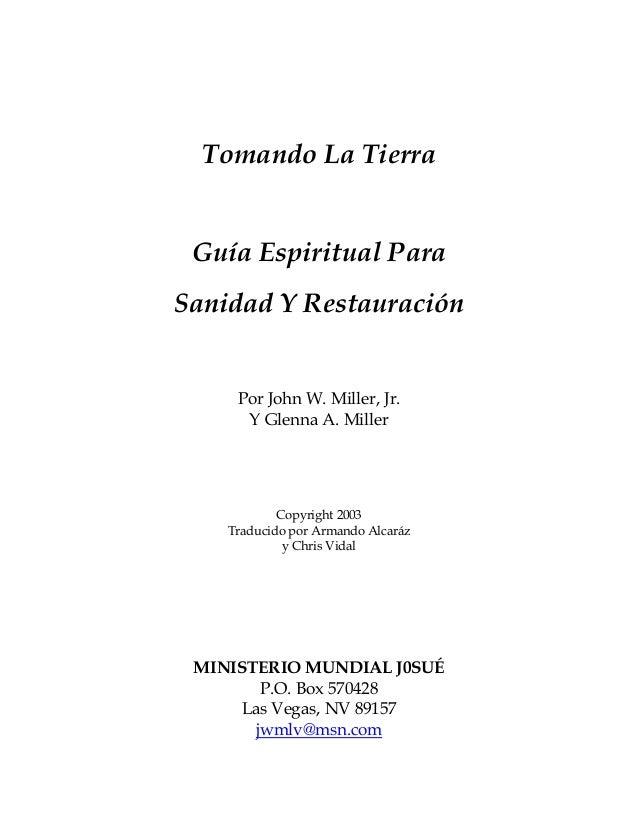 Tomando La Tierra Guía Espiritual Para Sanidad Y Restauración Por John W. Miller, Jr. Y Glenna A. Miller Copyright 2003 Tr...