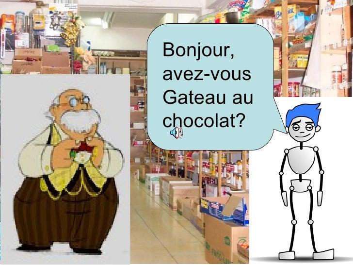 Bonjour, avez-vous Gateau au chocolat?