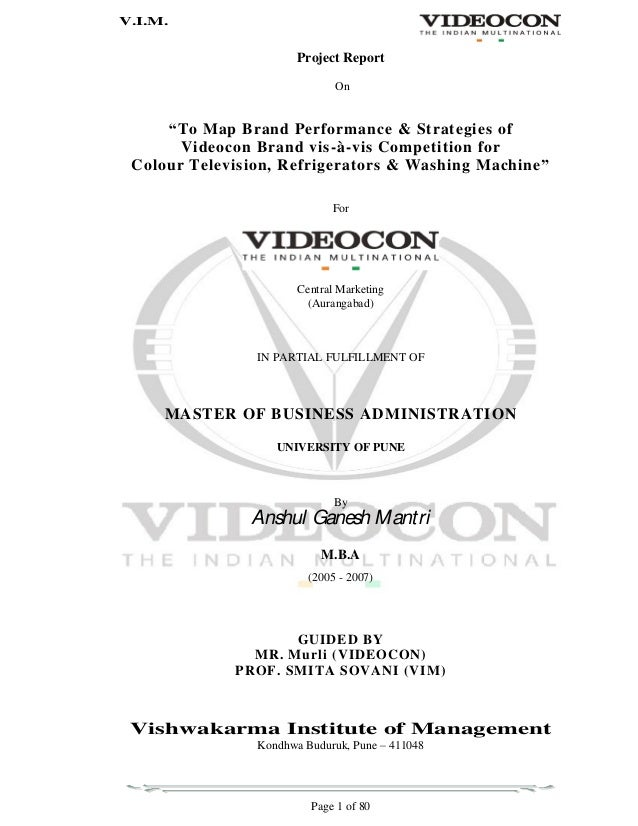 V.I.M. Page 1 of 80 Project Report On To Map Brand Performance & Strategies of Videocon Brand vis-à-vis Competition for Co...