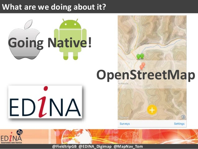 What are we doing about it? @FieldtripGB @EDINA_Digimap @MapNav_Tom Going Native! OpenStreetMap