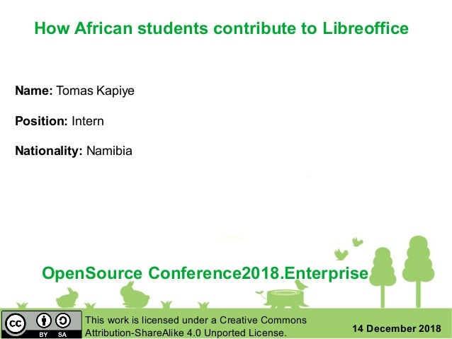 OpenSource Conference2018.Enterprise 14 December 2018 Name: Tomas Kapiye Position: Intern Nationality: Namibia This work i...