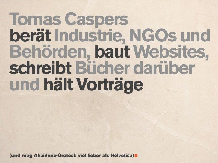 Tomas Caspers berät Industrie, NGOs und Behörden, baut Websites, schreibt Bücher darüber und hält Vorträge   (und mag Akzi...