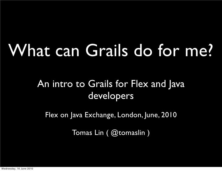 What can Grails do for me?                           An intro to Grails for Flex and Java                                 ...