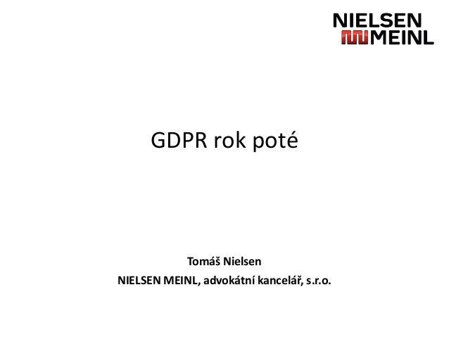 GDPR rok poté Tomáš Nielsen NIELSEN MEINL, advokátní kancelář, s.r.o.