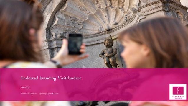 Endorsed branding Visitflanders26/04/2013Tomas Vanderplaetse @suntapes @visitflanders