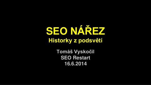 SEO NÁŘEZ Historky z podsvětí Tomáš Vyskočil SEO Restart 16.6.2014