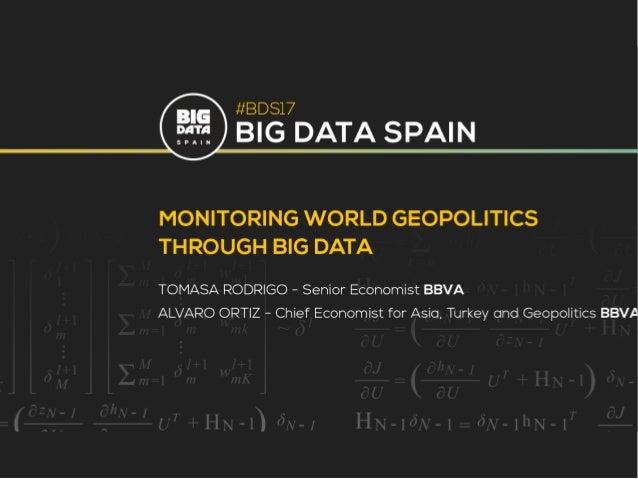 November 2017 Monitoring world geopolitics through Big Data Alvaro Ortiz and Tomasa Rodrigo Big Data Spain 2017
