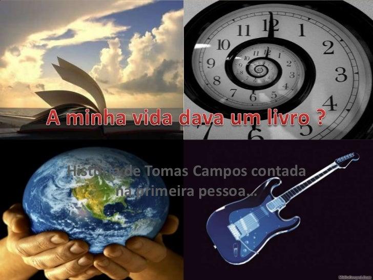 A minha vida dava um livro ?<br />História de Tomas Campos contada na primeira pessoa…<br />