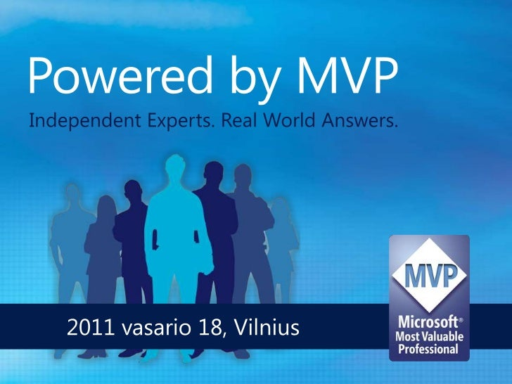 Powered by MVP<br />Independent Experts. Real World Answers.<br />     2011 vasario 18, Vilnius<br />