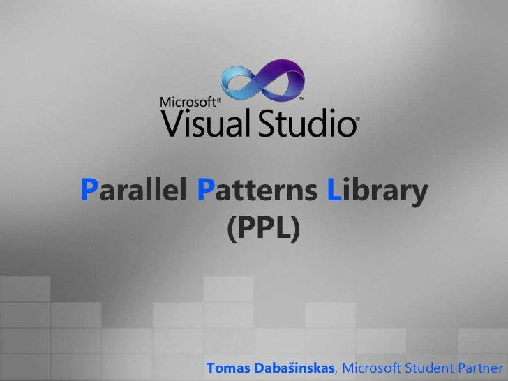Parallel Patterns Library(PPL)<br />Tomas Dabašinskas, Microsoft Student Partner<br />
