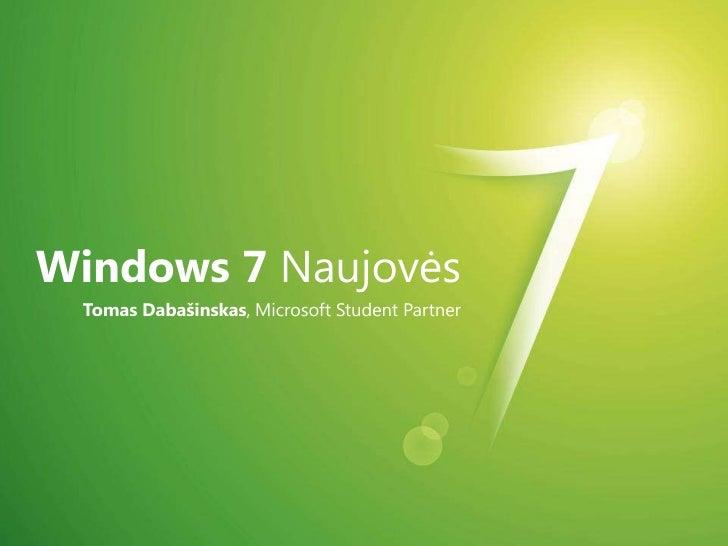 Windows 7 Naujovės<br />Tomas Dabašinskas, Microsoft Student Partner<br />