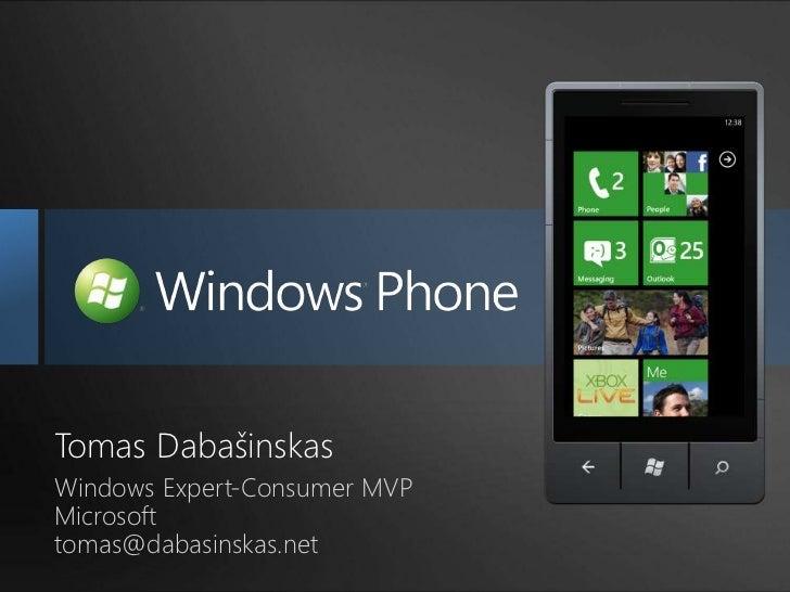 Tomas Dabašinskas<br />Windows Expert-Consumer MVPMicrosoft<br />tomas@dabasinskas.net<br />