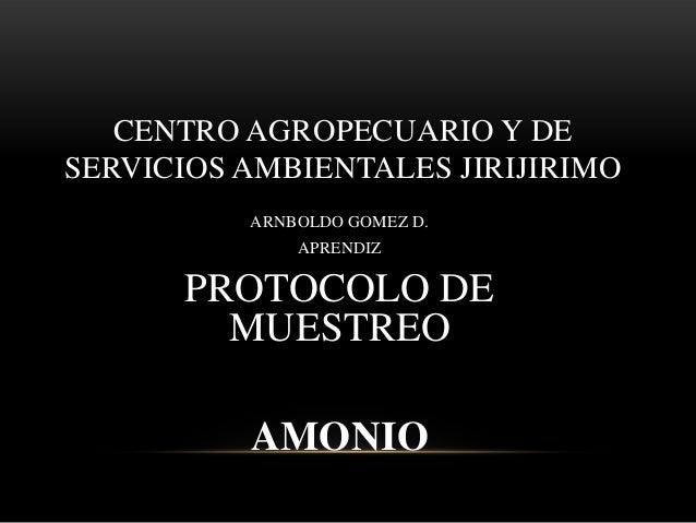 CENTRO AGROPECUARIO Y DE SERVICIOS AMBIENTALES JIRIJIRIMO ARNBOLDO GOMEZ D. APRENDIZ PROTOCOLO DE MUESTREO AMONIO