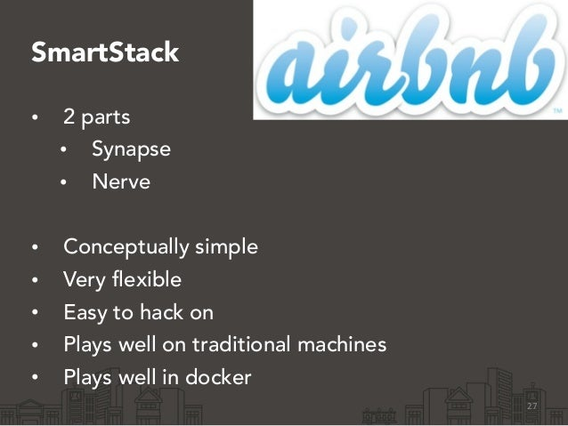 SmartStack • 2 parts • Synapse • Nerve ! • Conceptually simple • Very flexible • Easy to hack on • Plays well on tradition...