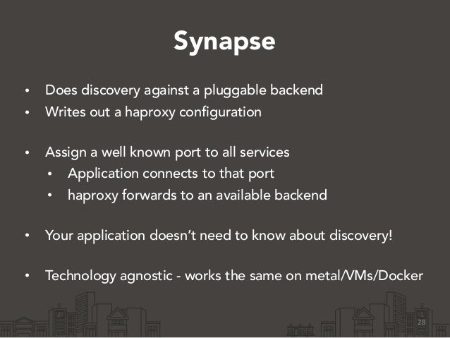 Synapse • Does discovery against a pluggable backend • Writes out a haproxy configuration • Assign a well known port to a...