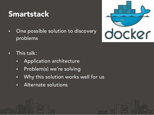 Smartstack • One possible solution to discovery problems • This talk: • Application architecture • Problem(s) we're solvi...