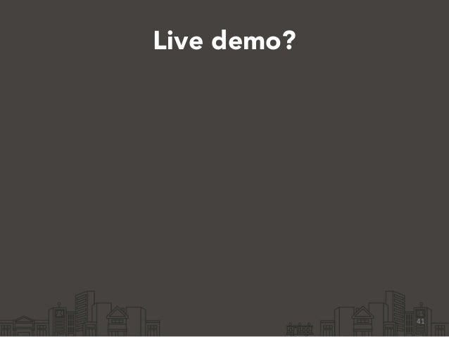 Live demo? 41