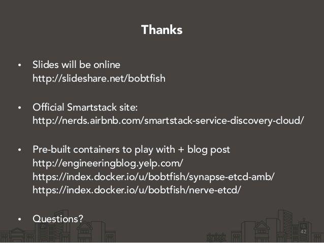Thanks • Slides will be online http://slideshare.net/bobtfish • Official Smartstack site: http://nerds.airbnb.com/smart...