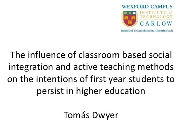 The influence of classroom based socialintegration and active teaching methodson the intentions of first year students to ...