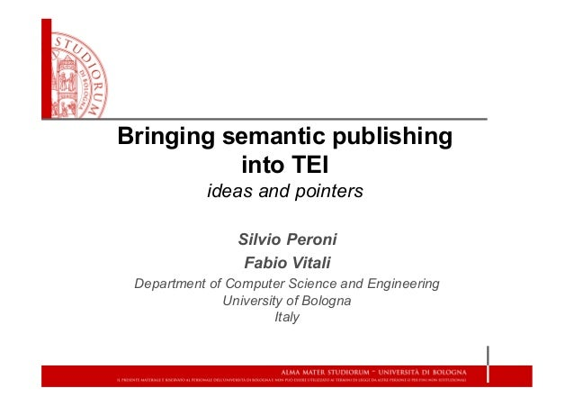 Bringing semantic publishing into TEI ideas and pointers Silvio Peroni Fabio Vitali Department of Computer Science and Eng...
