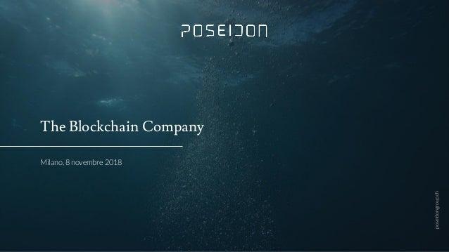 poseidongroup.ch The Blockchain Company Milano, 8 novembre 2018