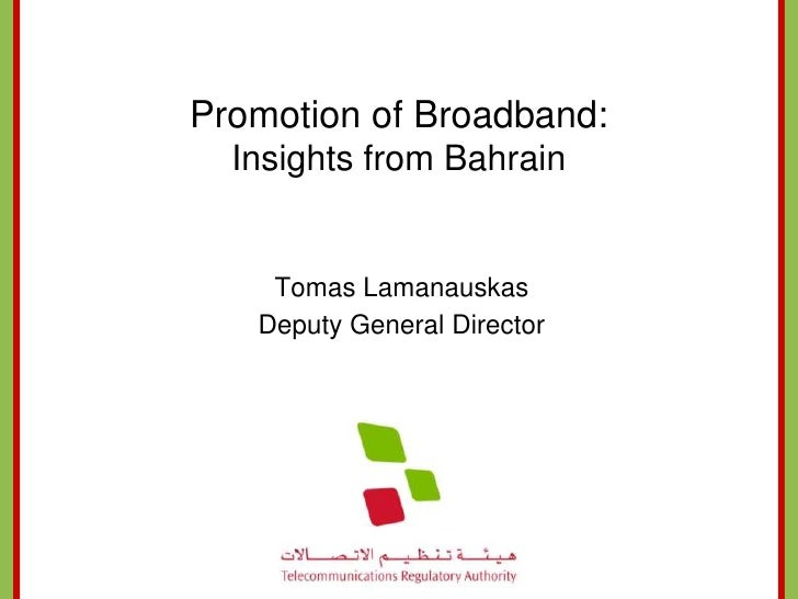 Promotion of Broadband:   Insights from Bahrain       Tomas Lamanauskas    Deputy General Director