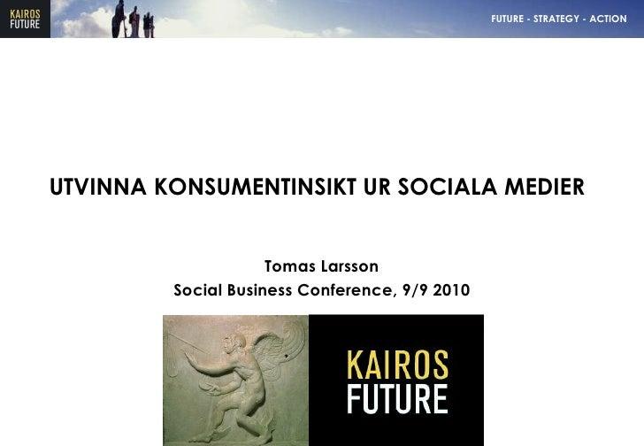 UTVINNA KONSUMENTINSIKT UR SOCIALA MEDIER Tomas Larsson Social Business Conference, 9/9 2010