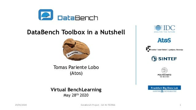 DataBench Toolbox in a Nutshell Tomas Pariente Lobo (Atos) Virtual BenchLearning May 28th 2020 29/05/2020 DataBench Projec...