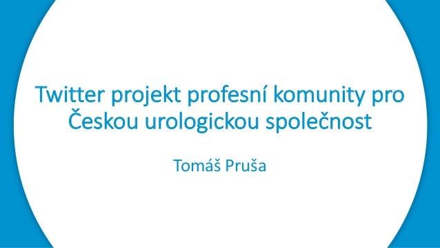 Twitter projektprofesníkomunitypro Českouurologickouspolečnost TomášPruša