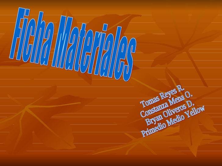 Ficha Materiales Tomas Reyes R. Constanza Mena O. Bryan Oliveros D. Primedio Medio Yellow