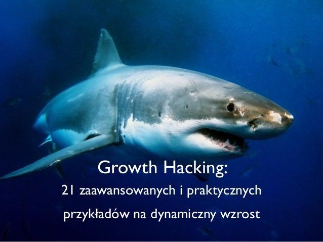 Growth Hacking: 21 zaawansowanych i praktycznych przykładów na dynamiczny wzrost