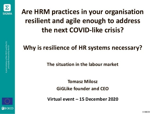© OECD Are HRM practices in your organisation resilient and agile enough to address the next COVID-like crisis? Why is res...