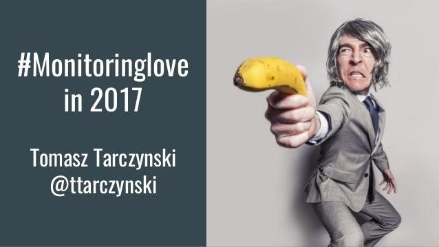 #Monitoringlove in 2017 Tomasz Tarczynski @ttarczynski