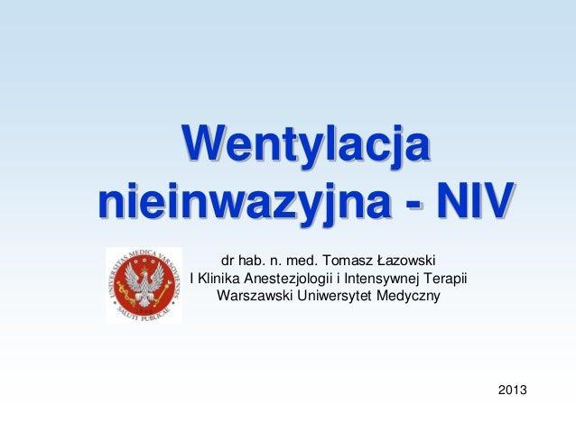 Wentylacja nieinwazyjna - NIV dr hab. n. med. Tomasz Łazowski I Klinika Anestezjologii i Intensywnej Terapii Warszawski Un...