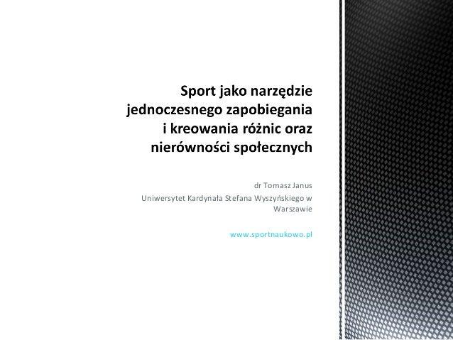 dr Tomasz Janus Uniwersytet Kardynała Stefana Wyszyńskiego w Warszawie www.sportnaukowo.pl