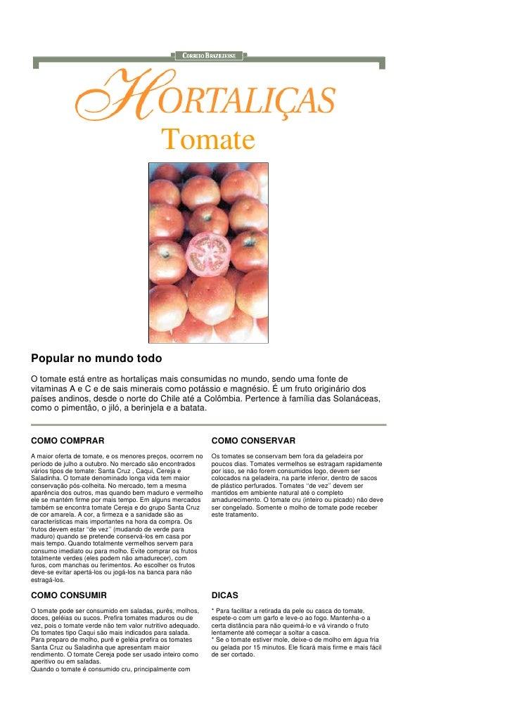 Tomate     Popular no mundo todo O tomate está entre as hortaliças mais consumidas no mundo, sendo uma fonte de vitaminas ...