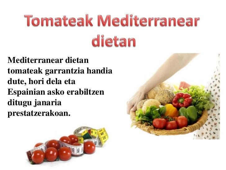 TomateakMediterranear<br />dietan<br />Mediterranear dietan tomateak garrantzia handia dute, hori dela eta Espainian asko ...