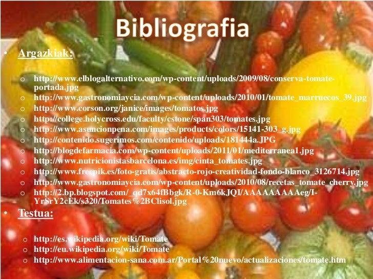 Bibliografia<br />Argazkiak:<br /><ul><li>http://www.elblogalternativo.com/wp-content/uploads/2009/08/conserva-tomate-port...