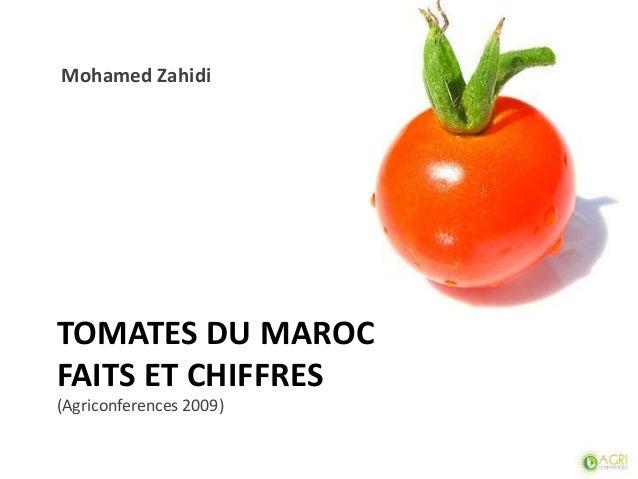 TOMATES DU MAROC FAITS ET CHIFFRES (Agriconferences 2009) Mohamed Zahidi