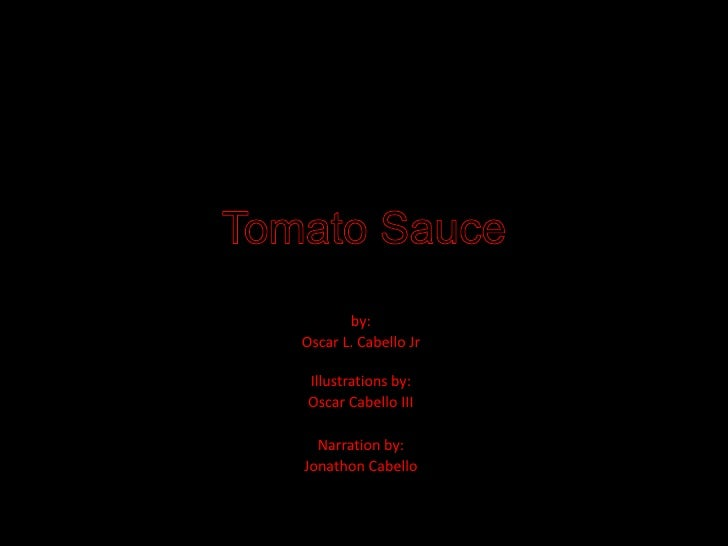 Tomato Sauce<br />by:<br />Oscar L. Cabello Jr<br />Illustrations by:<br />Oscar Cabello III<br />Narration by:<br />Jonat...