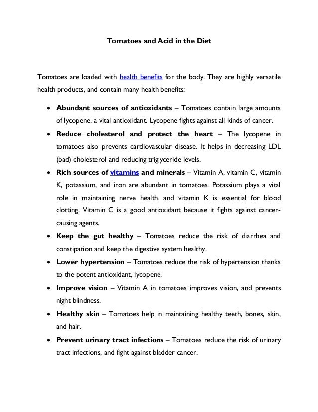 Tomatoes and Acid in the Diet Tomatoes are loaded with health benefits for the body. They are highly versatile health prod...