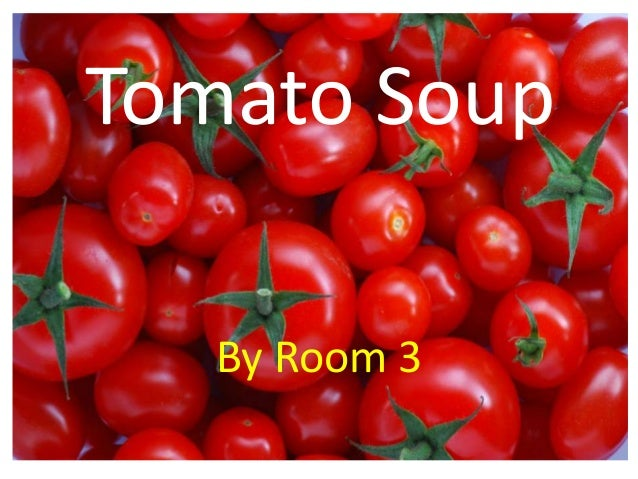 Tomato Soup By Room 3