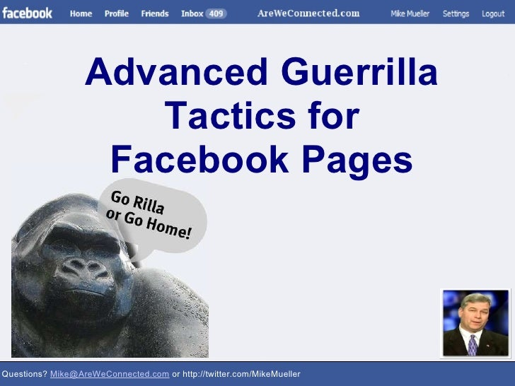 Questions?  [email_address]  or http://twitter.com/MikeMueller Advanced Guerrilla Tactics for Facebook Pages