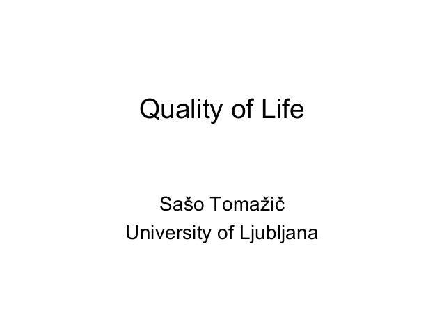 Quality of Life Sašo Tomažič University of Ljubljana