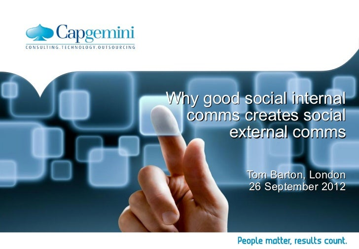 Why good social internal  comms creates social       external comms          Tom Barton, London          26 September 2012