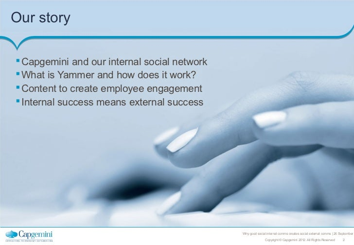 Our story Capgemini and our internal social network What is Yammer and how does it work? Content to create employee eng...