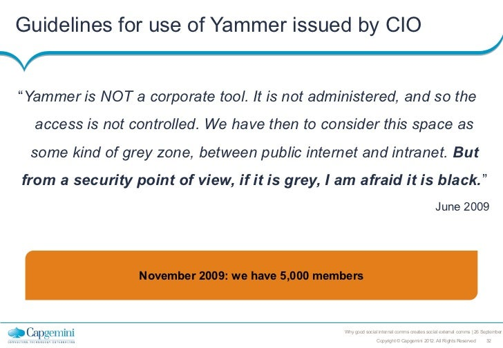 """Guidelines for use of Yammer issued by CIO""""Yammer is NOT a corporate tool. It is not administered, and so the  access is n..."""