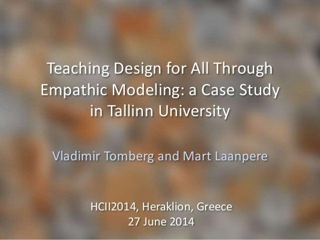 Teaching Design for All Through Empathic Modeling: a Case Study in Tallinn University Vladimir Tomberg and Mart Laanpere H...