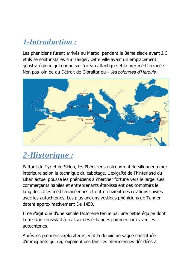 1-Introduction : Les phéniciens furent arrivés au Maroc pendant le 8ème siècle avant J.C et ils se sont installés sur Tang...
